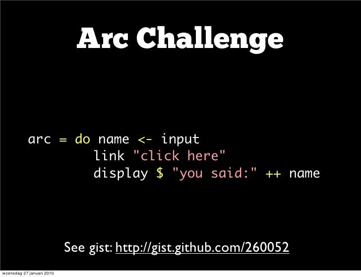 "Arc Challenge          arc=do name<-input      link""click here""      display$""you said:""++nam..."