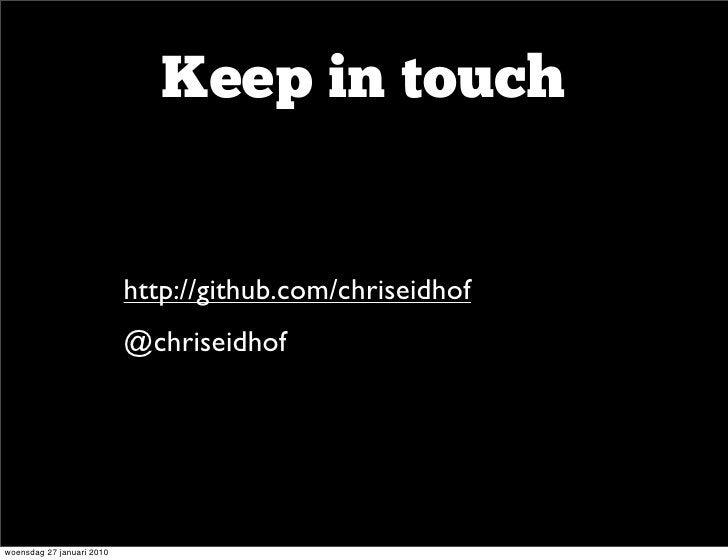 Keep in touch                       • http://github.com/chriseidhof                     • @chriseidhof   woensdag 27 janua...
