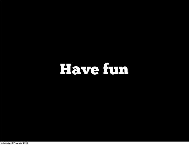Have fun    woensdag 27 januari 2010