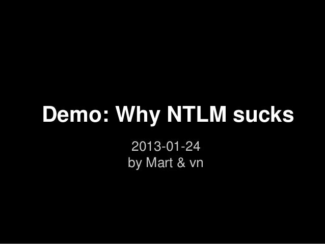 Demo: Why NTLM sucks      2013-01-24      by Mart & vn