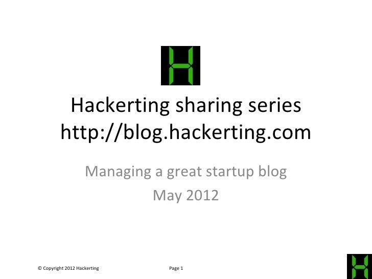 Hackerting sharing series         http://blog.hackerting.com                    Managing a great startup blog             ...