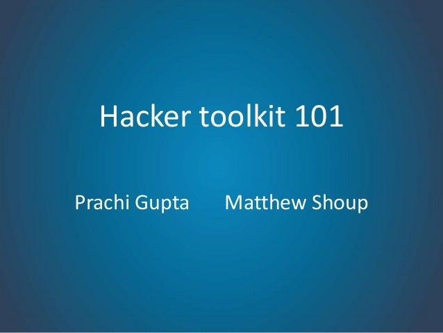 Hacker toolkit 101Prachi Gupta   Matthew Shoup