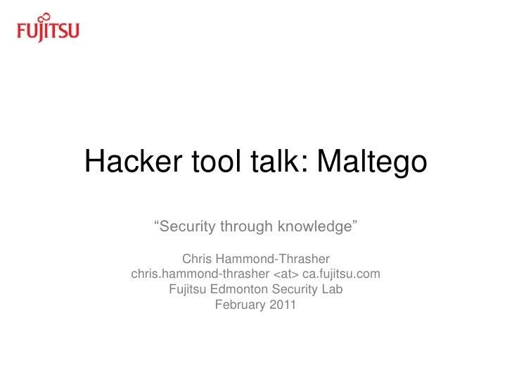 "Hacker tool talk: Maltego<br />""Security through knowledge""<br />Chris Hammond-Thrasher<br />chris.hammond-thrasher <at> c..."