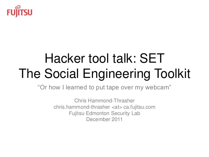 "Hacker tool talk: SETThe Social Engineering Toolkit   ""Or how I learned to put tape over my webcam""                 Chris ..."