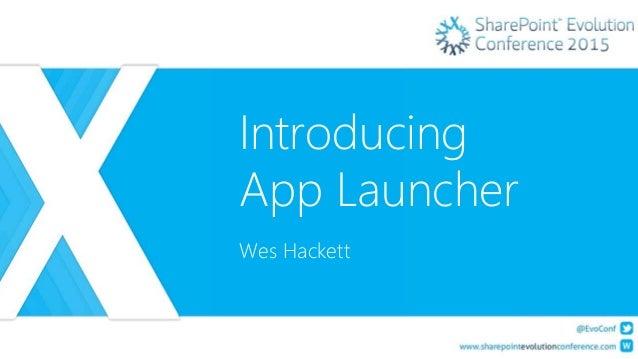 Introducing App Launcher Wes Hackett