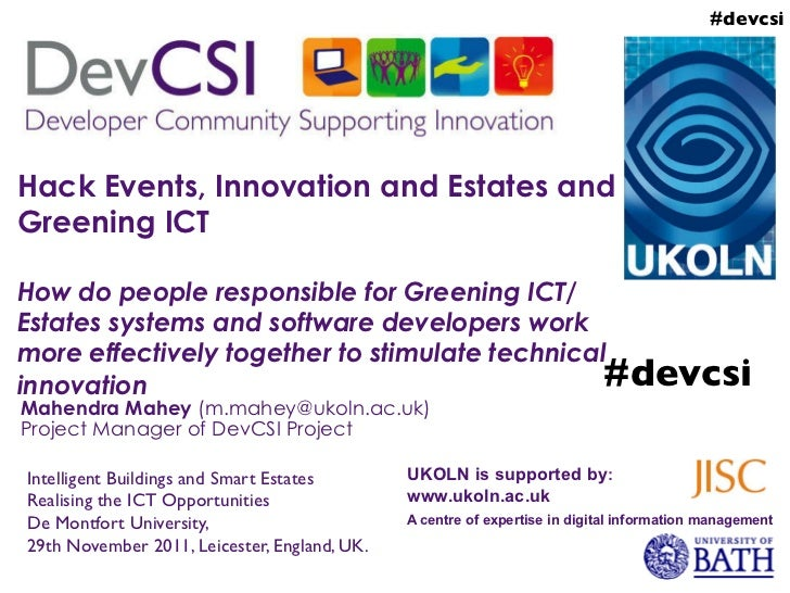 #devcsi	Hack Events, Innovation and Estates andGreening ICTHow do people responsible for Greening ICT/Estates systems and ...