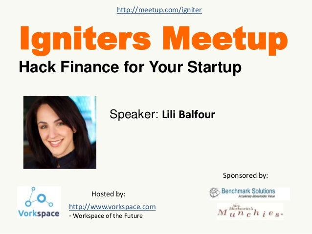 http://meetup.com/igniter  Igniters Meetup  Hack Finance for Your Startup  Speaker: Lili Balfour  Sponsored by:  Hosted by...