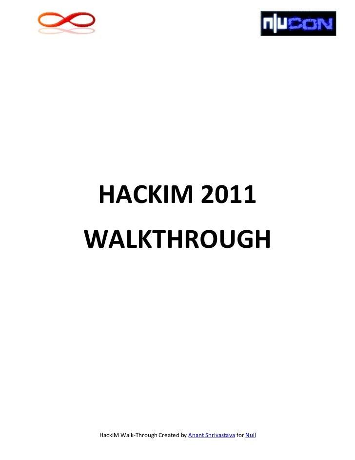 HACKIM 2011WALKTHROUGHHackIM Walk-Through Created by Anant Shrivastava for Null