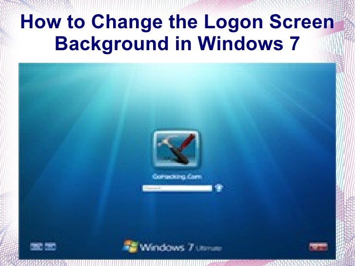 How to Change the Logon Screen Background in Windows 7