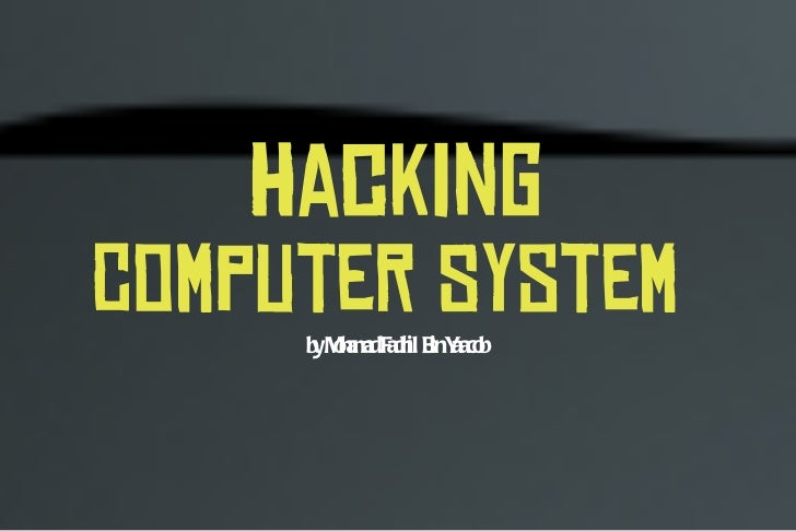 Hacking Computer System  by Mohamad Fadhil Bin Yaacob