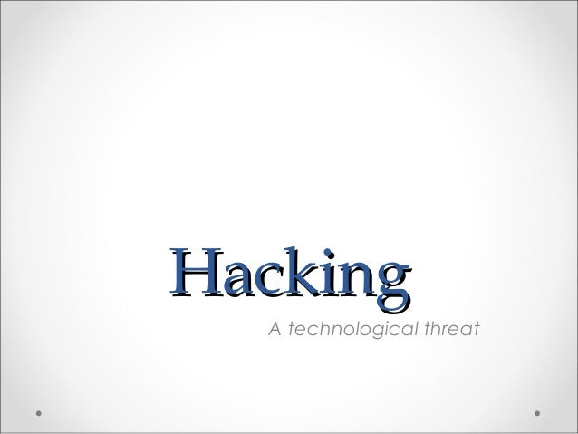 HackingHacking A technological threat