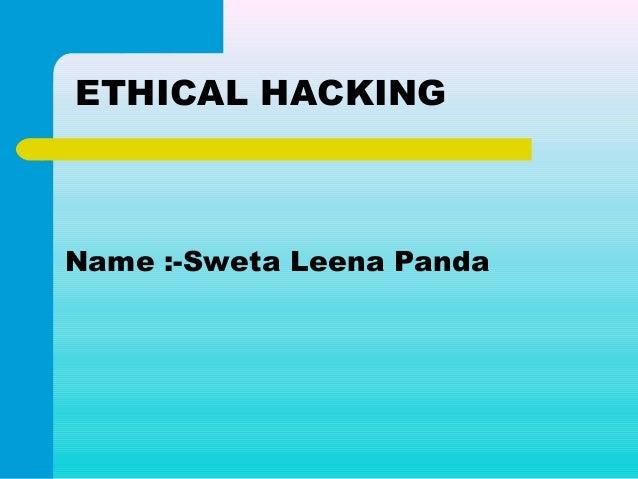 ETHICAL HACKINGName :-Sweta Leena Panda