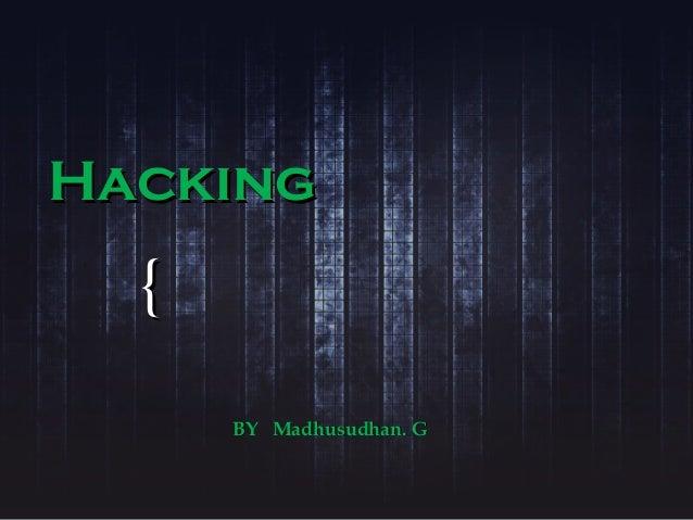 {{ HackingHacking BY Madhusudhan. GBY Madhusudhan. G