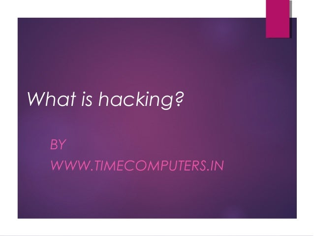 What is hacking? BY WWW.TIMECOMPUTERS.IN