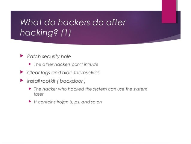 What do hackers do after hacking? (1)  Patch security hole  The other hackers can't intrude  Clear logs and hide themse...