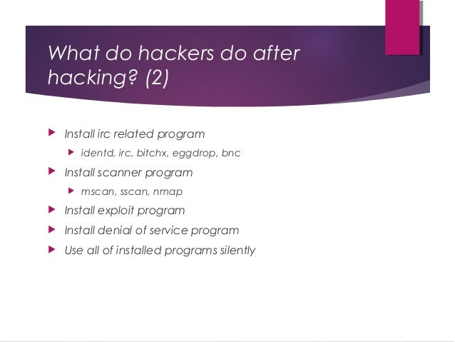 What do hackers do after hacking? (2)  Install irc related program  identd, irc, bitchx, eggdrop, bnc  Install scanner ...