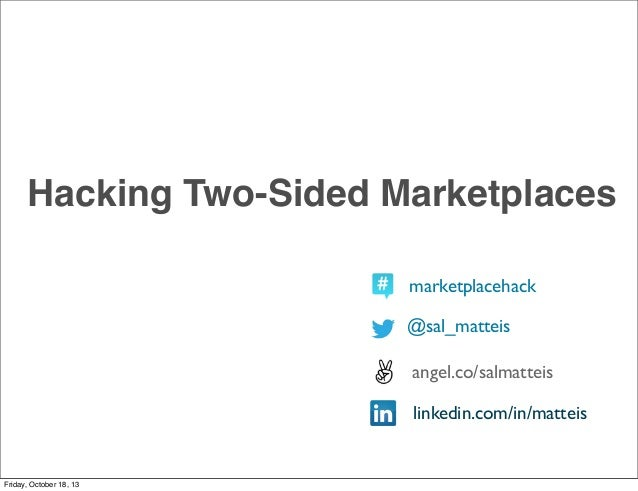 Hacking Two-Sided Marketplaces marketplacehack @sal_matteis angel.co/salmatteis linkedin.com/in/matteis  Friday, October 1...
