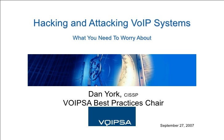 Hacking and Attacking VoIP Systems         What You Need To Worry About                Dan York, CISSP       VOIPSA Best P...