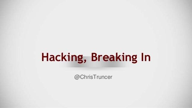 Hacking, Breaking In @ChrisTruncer