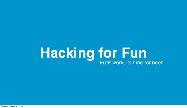 Hacking for FunFuck work, its time for beer Saturday, October 30, 2010
