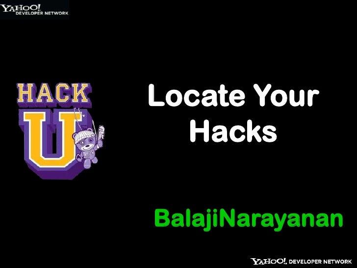 BalajiNarayanan<br />Locate Your Hacks<br />