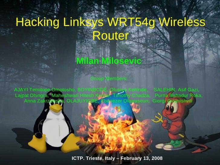 Hacking Linksys WRT54g Wireless              Router                          Milan Milosevic                              ...
