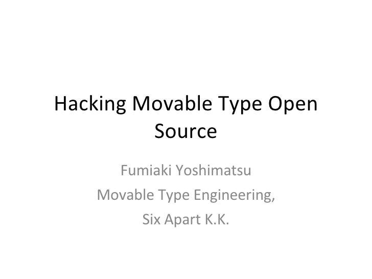 Hacking Movable Type Open Source Fumiaki Yoshimatsu Movable Type Engineering, Six Apart K.K.