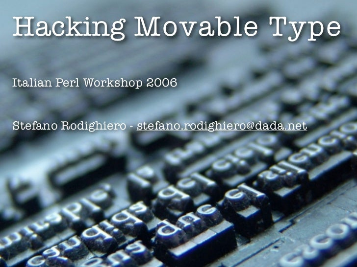 Hacking Movable Type Italian Perl Workshop 2006   Stefano Rodighiero - stefano.rodighiero@dada.net