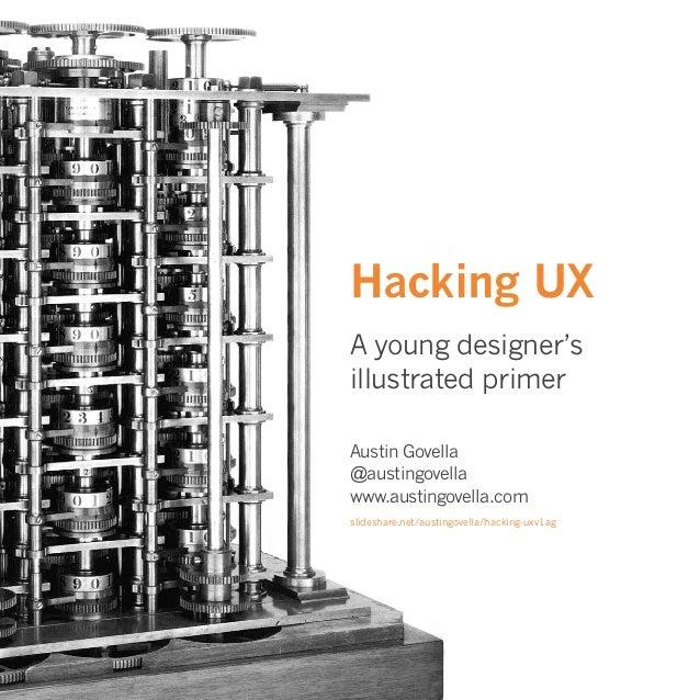 Hacking UX A young designer's illustrated primer Austin Govella @austingovella www.austingovella.com slideshare.net/austin...