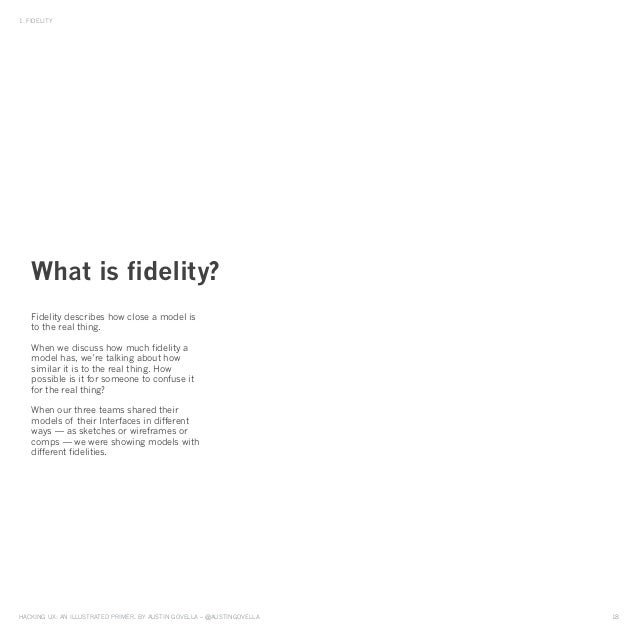HAckinG UX: An illUstrAted primer, by AUstin GovellA – @AUstinGovellA 18 1. Fidelity Fidelity describes how close a model ...