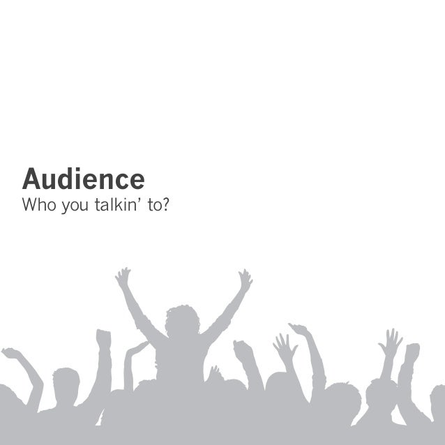 Audience Who you talkin' to?