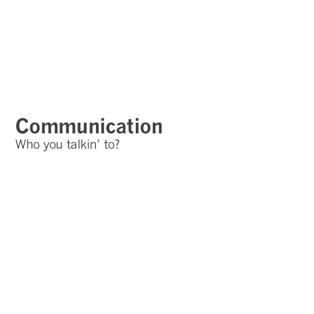 Communication Who you talkin' to?