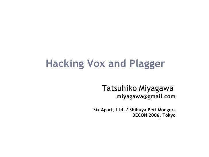 Hacking Vox and Plagger Tatsuhiko Miyagawa   [email_address] Six Apart, Ltd. / Shibuya Perl Mongers DECON 2006, Tokyo
