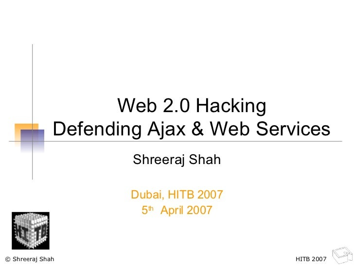 Web 2.0 Hacking Defending Ajax & Web Services Shreeraj Shah Dubai, HITB 2007 5 th   April 2007