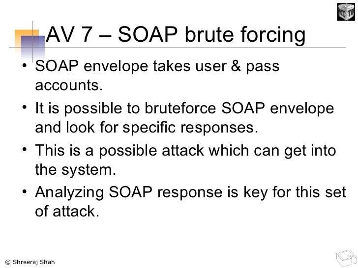 AV 7 – SOAP brute forcing  <ul><li>SOAP envelope takes user & pass accounts. </li></ul><ul><li>It is possible to bruteforc...