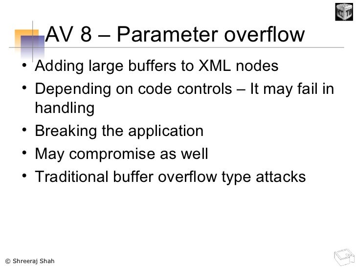 AV 8 – Parameter overflow  <ul><li>Adding large buffers to XML nodes </li></ul><ul><li>Depending on code controls – It may...