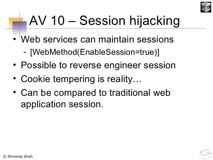 AV 10 – Session hijacking  <ul><li>Web services can maintain sessions </li></ul><ul><ul><li>[WebMethod(EnableSession=true)...