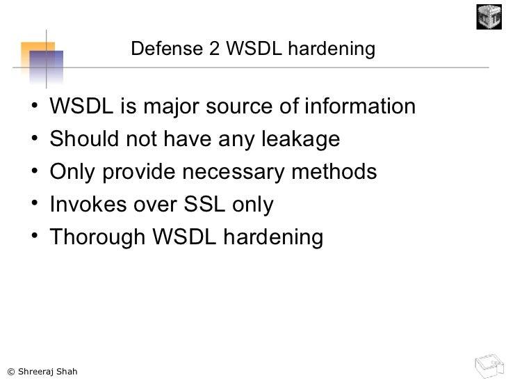 Defense 2 WSDL hardening <ul><li>WSDL is major source of information </li></ul><ul><li>Should not have any leakage </li></...