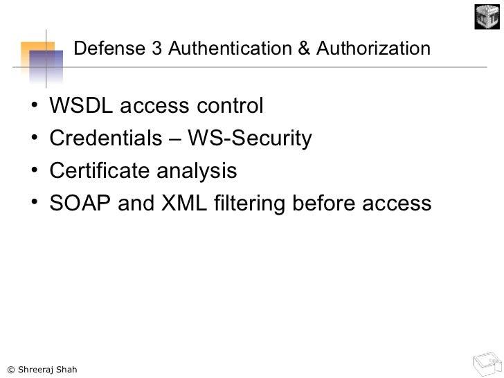 Defense 3 Authentication & Authorization <ul><li>WSDL access control </li></ul><ul><li>Credentials – WS-Security </li></ul...