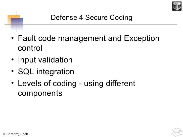 Defense 4 Secure Coding <ul><li>Fault code management and Exception control </li></ul><ul><li>Input validation </li></ul><...