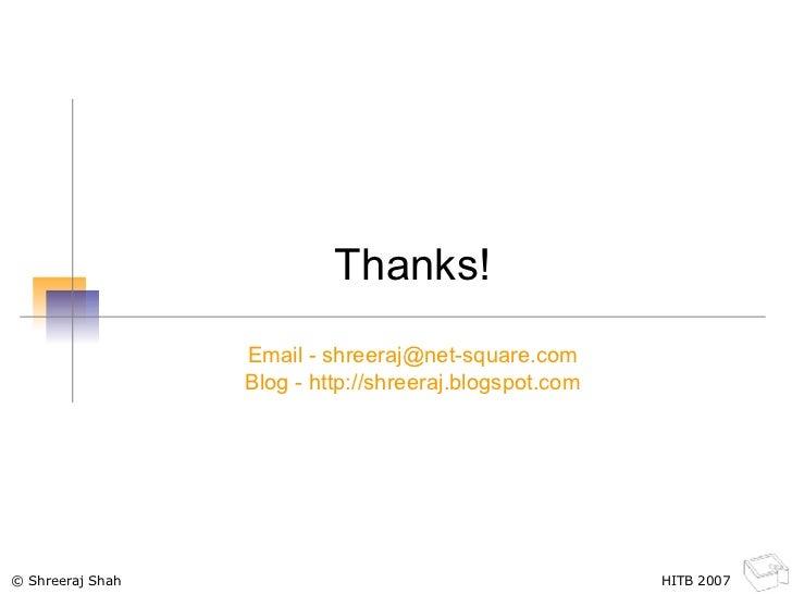 Thanks! Email - shreeraj@net-square.com Blog - http://shreeraj.blogspot.com