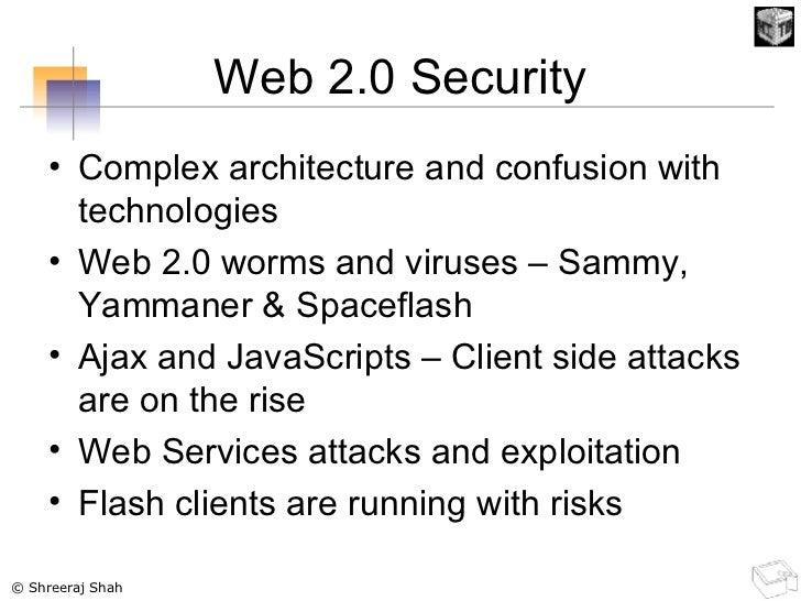 Web 2.0 Security <ul><li>Complex architecture and confusion with technologies </li></ul><ul><li>Web 2.0 worms and viruses ...