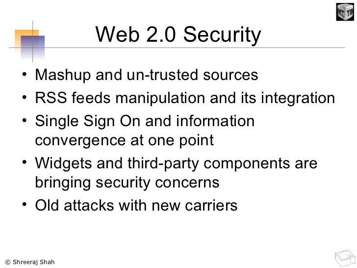 Web 2.0 Security <ul><li>Mashup and un-trusted sources </li></ul><ul><li>RSS feeds manipulation and its integration </li><...