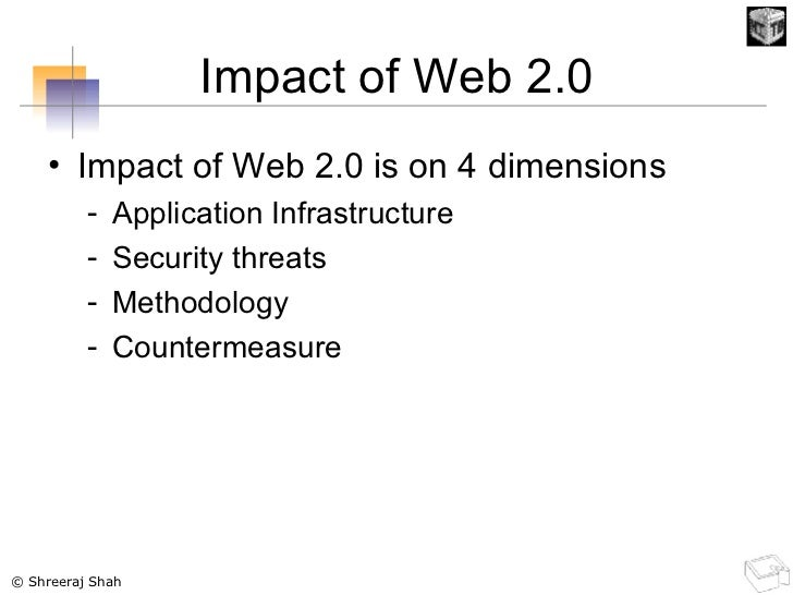 Impact of Web 2.0 <ul><li>Impact of Web 2.0 is on 4 dimensions </li></ul><ul><ul><li>Application Infrastructure </li></ul>...