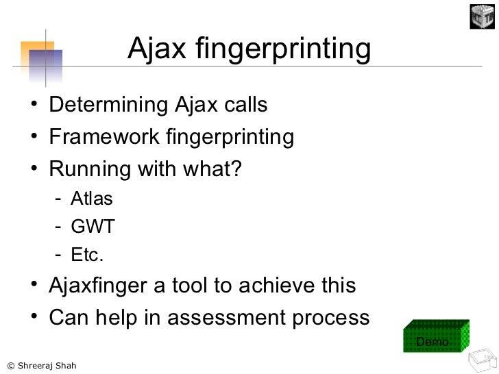 Ajax fingerprinting <ul><li>Determining Ajax calls </li></ul><ul><li>Framework fingerprinting </li></ul><ul><li>Running wi...