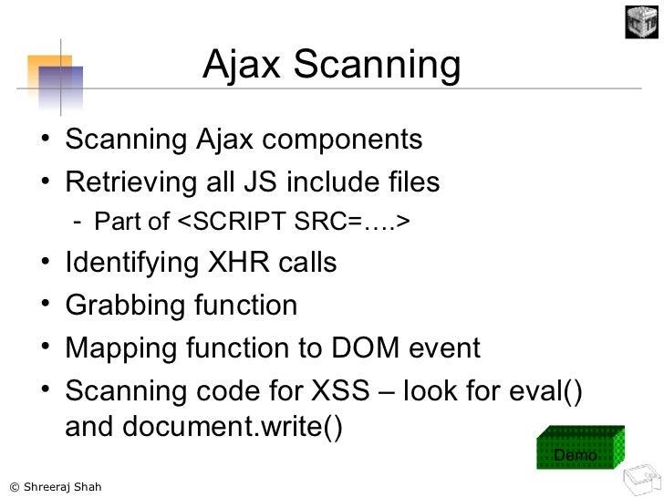 Ajax Scanning <ul><li>Scanning Ajax components </li></ul><ul><li>Retrieving all JS include files </li></ul><ul><ul><li>Par...