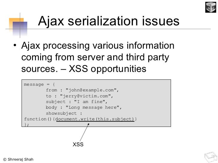 Ajax serialization issues <ul><li>Ajax processing various information coming from server and third party sources. – XSS op...