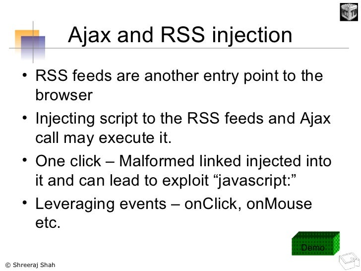 Ajax and RSS injection <ul><li>RSS feeds are another entry point to the browser </li></ul><ul><li>Injecting script to the ...