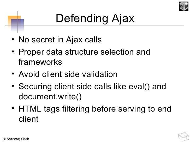 Defending Ajax <ul><li>No secret in Ajax calls </li></ul><ul><li>Proper data structure selection and frameworks </li></ul>...