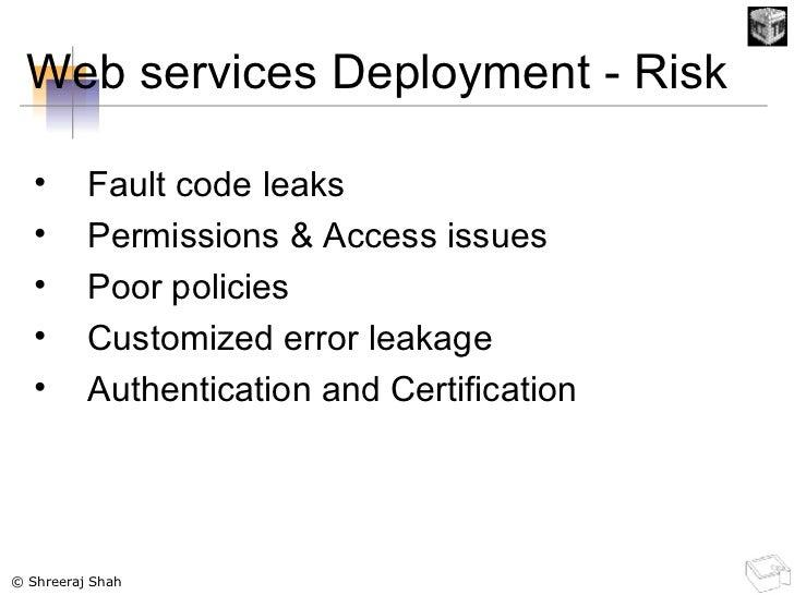 Web services Deployment - Risk <ul><li>Fault code leaks </li></ul><ul><li>Permissions & Access issues </li></ul><ul><li>Po...